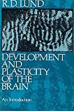 Development and Plasticity of the Brain : An Introduction, Lund, Raymond D., 0195023072