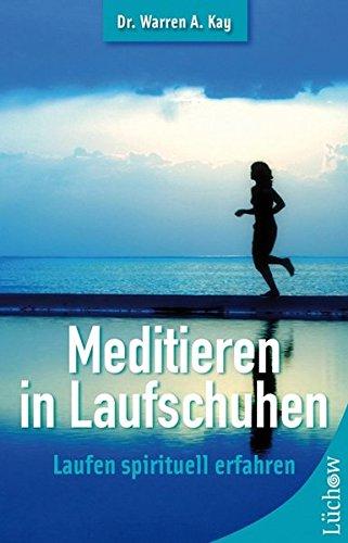 Meditieren mit Laufschuhen: Laufen spirituell erfahren