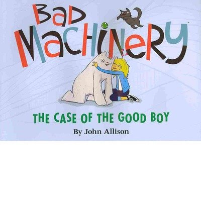 Read Online Bad Machinery, Volume 2: The Case of the Good Boy [ Bad Machinery, Volume 2: The Case of the Good Boy by Allison, John ( Author ) Paperback Mar- 2014 ] Paperback Mar- 25- 2014 PDF
