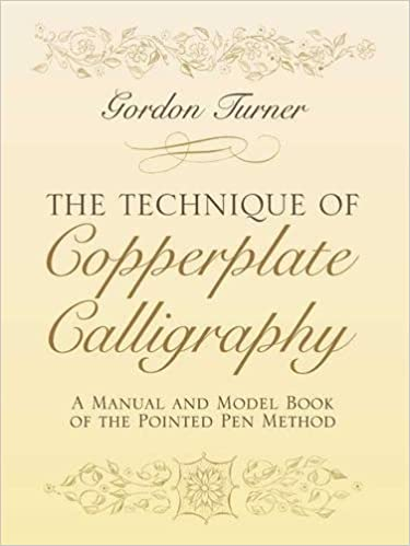 the technique of copperplate calligraphy a manual and model book of