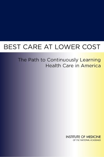 Best Care at Lower Cost: The Path to Continuously Learning Health Care in America (Best Care At Lower Cost)