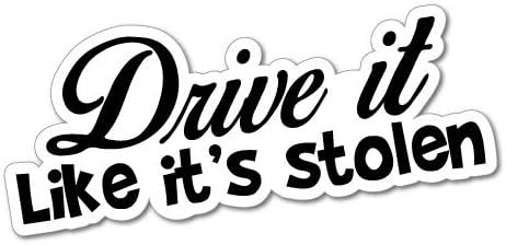 Drive it like it/'s  stolen  Vinyl Decal Sticker