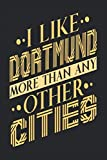 I Like Dortmund More Than Any Other Cities: Dortmund Notebook | Dortmund Vacation Journal | Handlettering | Diary I Logbook | 110 Blank Paper Pages | Dortmund Notizbuch 6 x 9