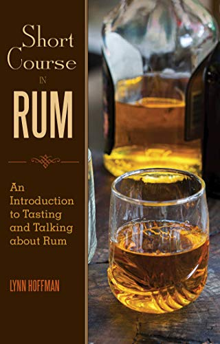 Short Course in Rum: A Guide to Tasting and Talking about Rum (Best Tasting Alcoholic Mixed Drinks)