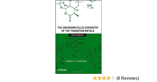 The Organometallic Chemistry Of The Transition Metals Robert H