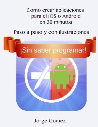 Como crear aplicaciones para el iOS o Android en 30 minutos (Spanish Edition)