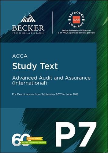 ACCA Approved – P7 Advanced Audit and Assurance (INT) (September 2017 to June 2018 Exams): Study Text