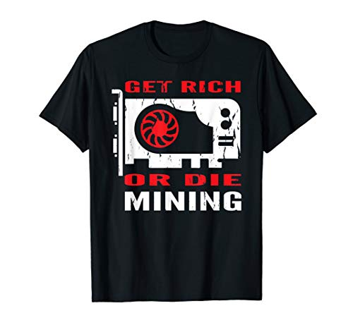 Get Rich Or Die Mining Crypto Currency Miner T-Shirt