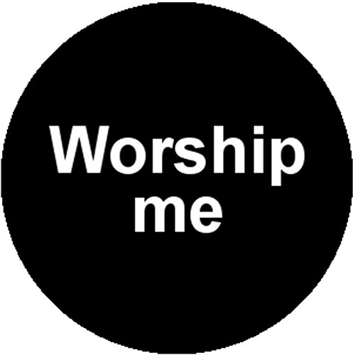 Good-looking Corpse Badge Button Worship Me Punk Sarcastic Ironic God Goddess