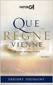 Que Ton Règne Vienne, Volume 4: Le choc des Royaumes (Que Ton Regne Vienne) (French Edition)