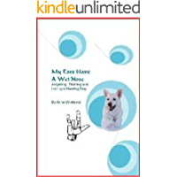 My Ears Have A Wet Nose: Acquiring, Training & Loving a Hearing Dog (The Wet Nose series Book 1)