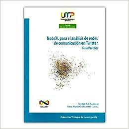 NodeXL para el análisis de redes de comunicación en Twitter. Guía practica: Rosa María Guilleumas García, Hernán Gil Ramírez: 9789587222784: Amazon.com: ...