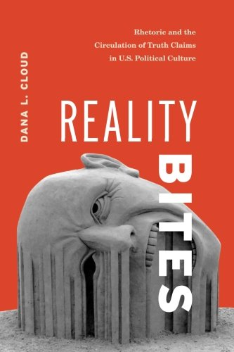 Reality Bites: Rhetoric and the Circulation of Truth Claims in U.S. Political Culture