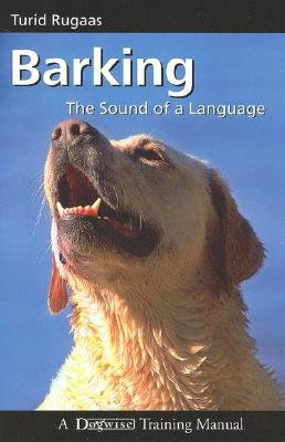 Barking: The Sound of a Language (Dogwise Training Manual) by Dogwise Publishing