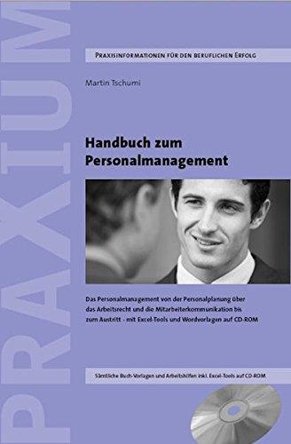 Handbuch zum Personalmanagement: Das Personalmanagement von der Personalplanung über das Arbeitsrecht und die Mitarbeiterkommunikation bis zum Austritt. Mit Excel-Tools auf CD-ROM