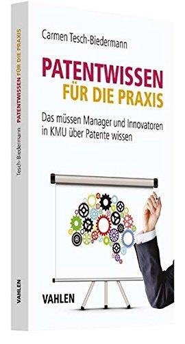 Patentwissen für die Praxis: Das müssen Manager und Innovatoren in KMU über Patente wissen