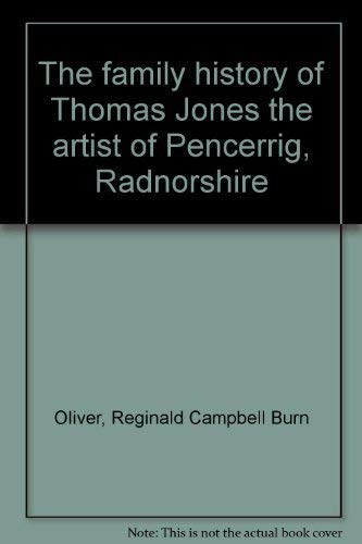 The family history of Thomas Jones the artist, of Pencerrig, Radnorshire Reginald Campbell Burn Oliver