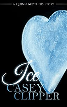 Ice: A Quinn Brothers Story (The Quinn Brothers Story Series Book 3) by [Clipper, Casey]