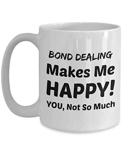 BAIL BONDSMAN Coffee Mug - Bond Dealing Makes Me Happy - You Not So Much]()