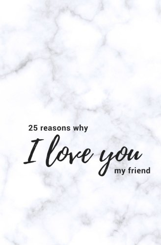 Journal Friends (25 Reasons Why I Love You My Friend: Softcover Fill In Love Journal and Memory Book; Prompted What I Love About You Book for Best Friend; Includes Inspirational Friendship Quotes; Best Friend Book)