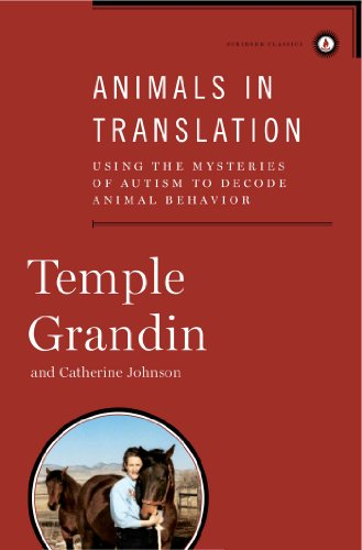 Animals in Translation: Using the Mysteries of Autism to Decode Animal Behavior (Scribner Classics)