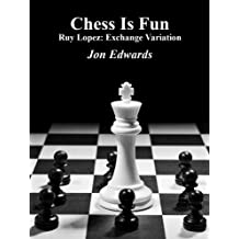 Ruy Lopez: Exchange Variation (Chess is Fun Book 27)