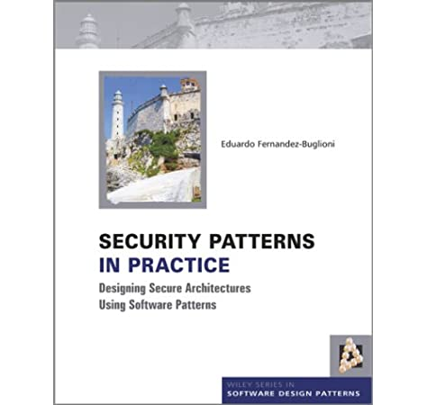 Security Patterns In Practice Designing Secure Architectures Using Software Patterns Fernandez Buglioni Eduardo 9781119998945 Amazon Com Books