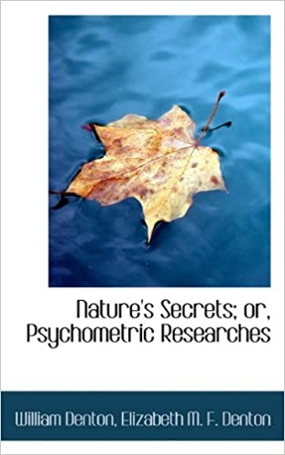 Nature's Secrets; or, Psychometric Researches