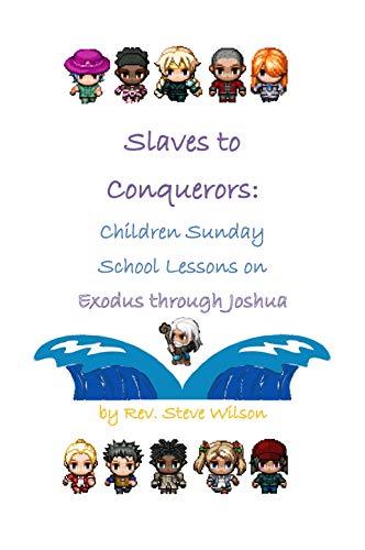 Slaves to Conquerors: Children Sunday School Lessons on Exodus through Joshua by [Wilson, Rev. Stephen R.]