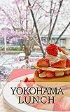YOKOHAMA lunch: yokohama minatomirai lunch (yokohama sanpo Book 2)