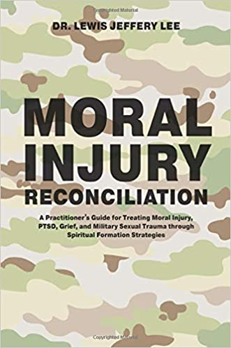 PTSD and Military Sexual Trauma through Spiritual Formation Strategies Grief Moral Injury Reconciliation: A Practitioners Guide for Treating Moral Injury