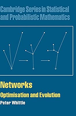 Networks: Optimisation and Evolution (Cambridge Series in Statistical and Probabilistic Mathematics)