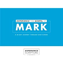 Experience the Gospel of Mark: A 30 Day Experience Through God's Word (Experience Scripture: Students)