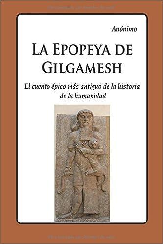 La Epopeya de Gilgamesh: El más antiguo cuento épico de la historia de la humanidad: Amazon.es: Anónimo, Javier | Gálvez S.: Libros
