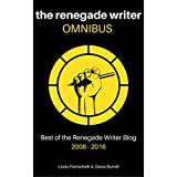 The Renegade Writer OMNIBUS: Best of The Renegade Writer Blog 2006-2016