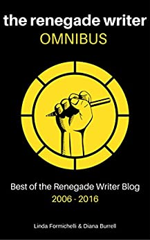 The Renegade Writer OMNIBUS: Best of The Renegade Writer Blog 2006-2016 by [Formichelli, Linda, Burrell, Diana]