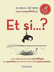Et si… ?: …Les réponses les plus scientifiques aux questions que vous ne vous êtes jamais posées (SCIENCE POPULAI) (French Edition)
