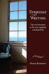 Everyday Writing: Tips and prompts to fit your regularly scheduled life (Everyday Writer Series Book 1)