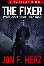 The Fixer: A Lawson Vampire Novel #1: A Supernatural Espionage Urban Fantasy Series