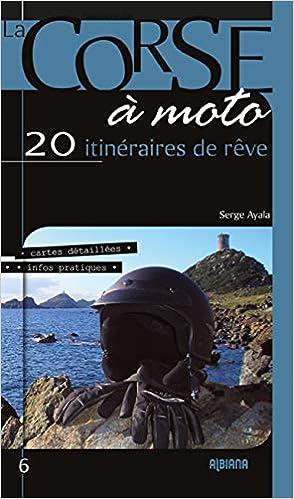 Amazon Fr La Corse A Moto 20 Itineraires De Reve Ayala Serge Livres