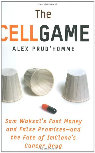 The Cell Game: Sam Waksal's Fast Money and False Promises--and the Fate of ImClone's Cancer Drug (The Immortal Life Of Henrietta Lacks Pages)