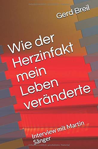 Wie der Herzinfakt mein Leben veränderte: Interview mit Martin Sänger (Rentenbooster Interview) (German Edition) Gerd Breil