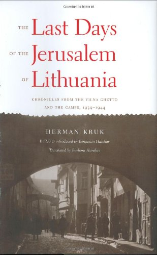 The Last Days of the Jerusalem of Lithuania: Chronicles from the Vilna Ghetto and the Camps 1939-1944