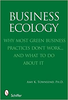 Book Business Ecology: Why Most Green Business Practices Don't Work... and What to Do about It by Amy K Townsend (2009-06-01)