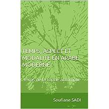 TEMPS, ASPECT ET MODALITE EN ARABE MODERNE :: le cas de la forme accomplie (French Edition)