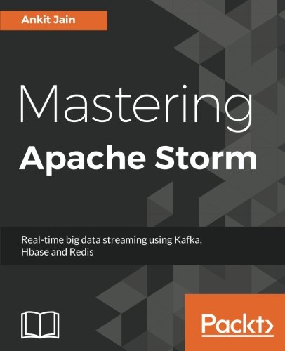 Mastering Apache Storm: Real-time big data streaming using Kafka, Hbase and Redis ebook