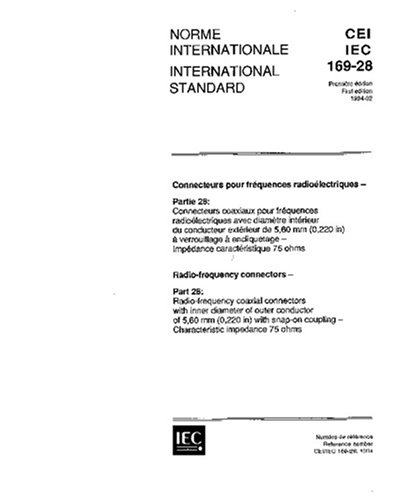 Download IEC 60169-28 Ed. 1.0 b:1994, Radio-frequency connectors - Part 28: Radio-frequency coaxial connectors with inner diameter of outer conductor of 5,60 ... coupling - Characteristic impedance 75 ohms pdf epub