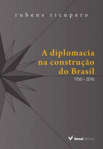 A Diplomacia na Construção do Brasil. 1750-2016 1