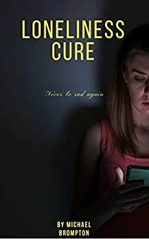 Amazon.com: Loneliness - the cure. Never be sad again ...