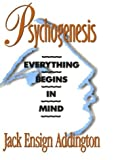 img - for Psychogenesis: Everything Begins in Mind by Jack Ensign Addington (1994-06-01) book / textbook / text book